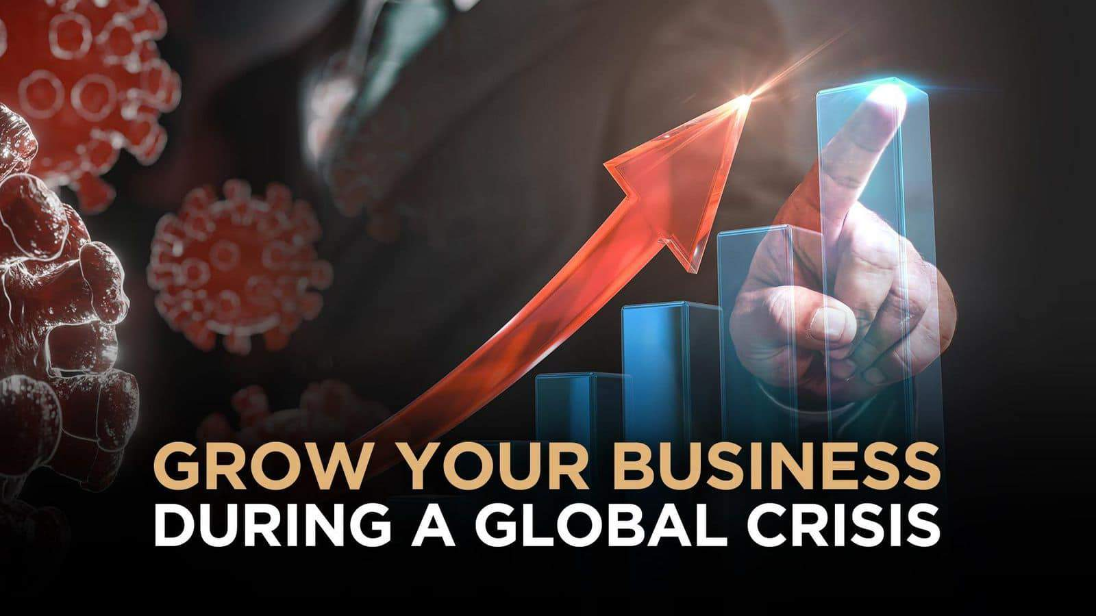 Grow your business during a global crisis of Covid